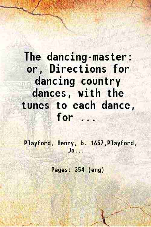 The dancing-master: or, Directions for dancing country dances, with the tunes to each dance, for ...