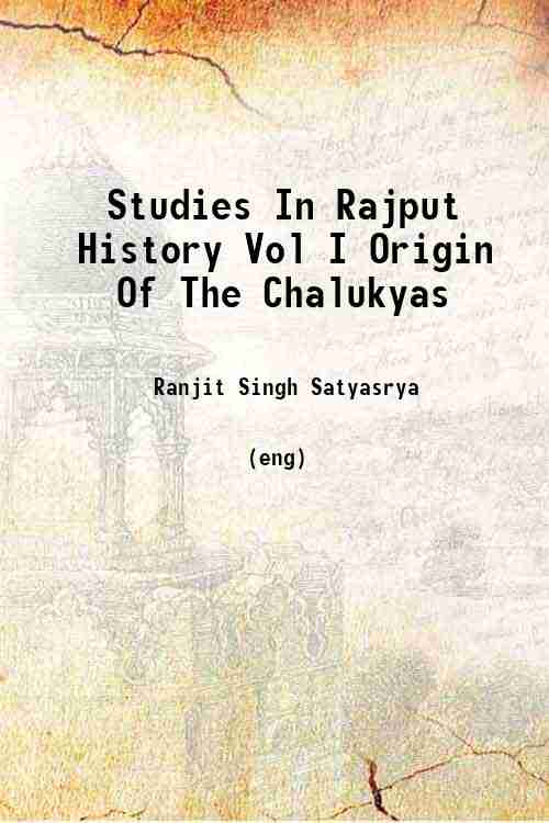 Studies In Rajput History Vol I Origin Of The Chalukyas