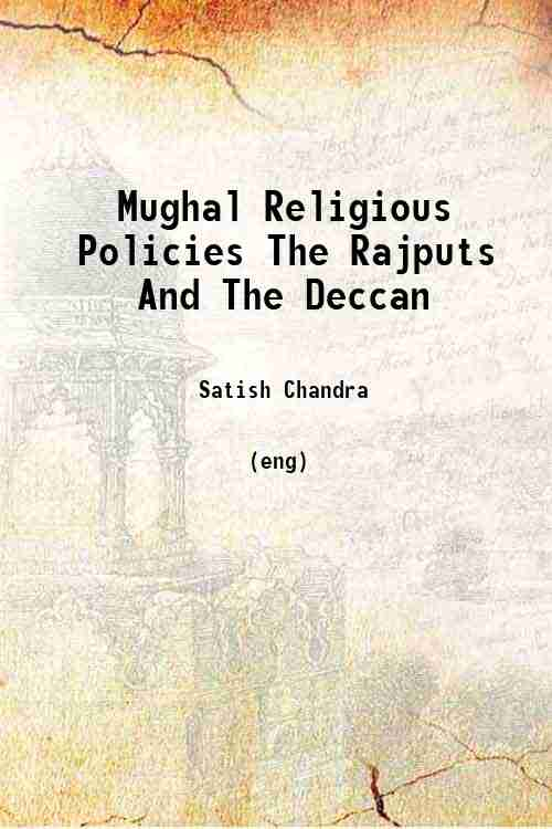 Mughal Religious Policies The Rajputs And The Deccan