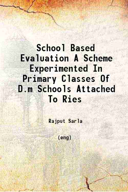 School Based Evaluation A Scheme Experimented In Primary Classes Of D.m Schools Attached To Ries
