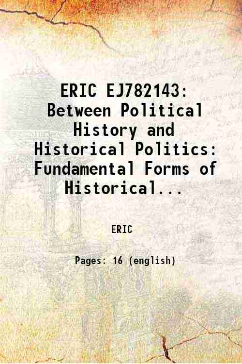ERIC EJ782143: Between Political History and Historical Politics: Fundamental Forms of Historical...