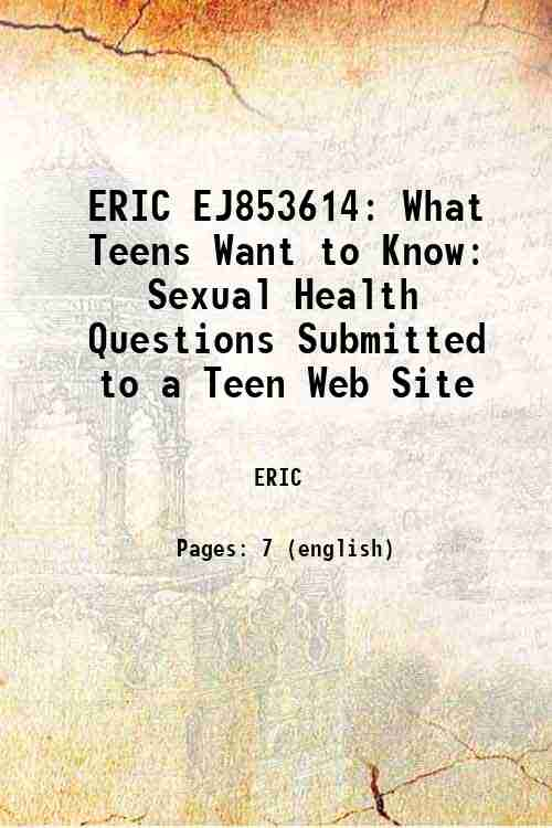 ERIC EJ853614: What Teens Want to Know: Sexual Health Questions Submitted to a Teen Web Site
