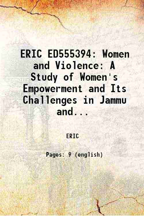 ERIC ED555394: Women and Violence: A Study of Women's Empowerment and Its Challenges in Jammu and...