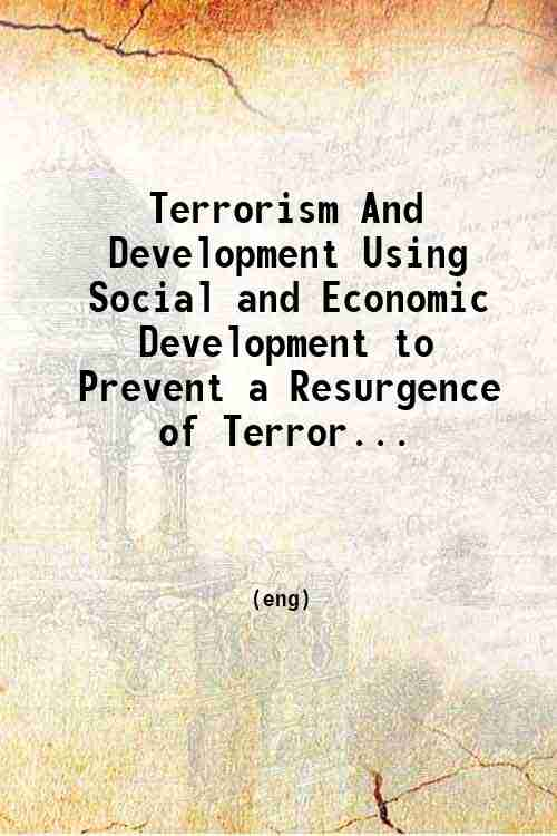 Terrorism And Development Using Social and Economic Development to Prevent a Resurgence of Terror...