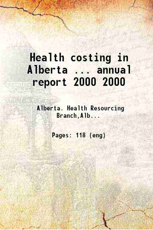 Health costing in Alberta ... annual report 2000 2000