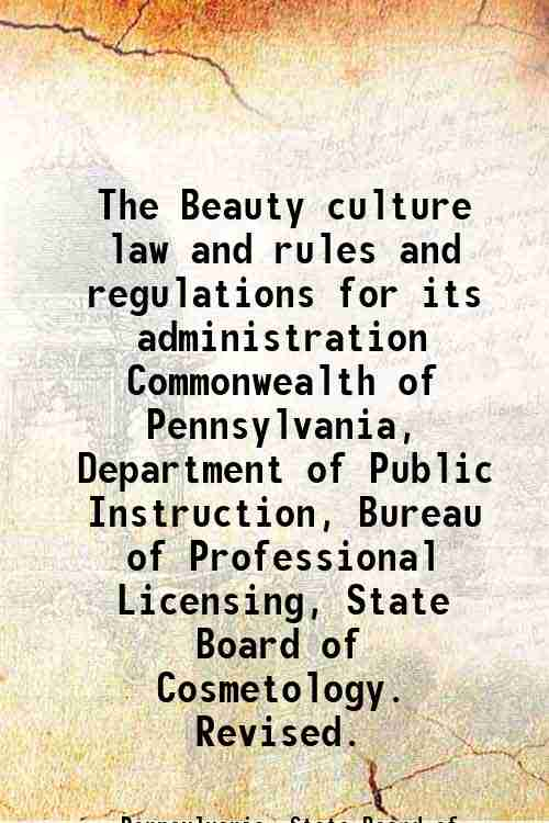 The Beauty culture law and rules and regulations for its administration / Commonwealth of Pennsyl...