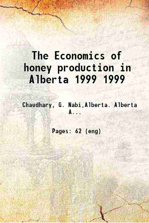The Economics of honey production in Alberta 1999 1999
