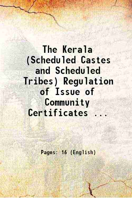 The Kerala (Scheduled Castes and Scheduled Tribes) Regulation of Issue of Community Certificates ...