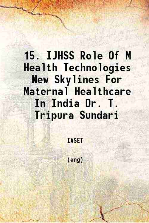 15. IJHSS Role Of M Health Technologies New Skylines For Maternal Healthcare In India Dr. T. Trip...
