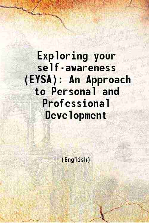 Exploring your self-awareness (EYSA): An Approach to Personal and Professional Development