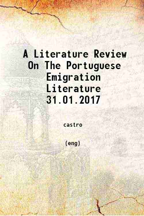 A Literature Review On The Portuguese Emigration Literature 31.01.2017