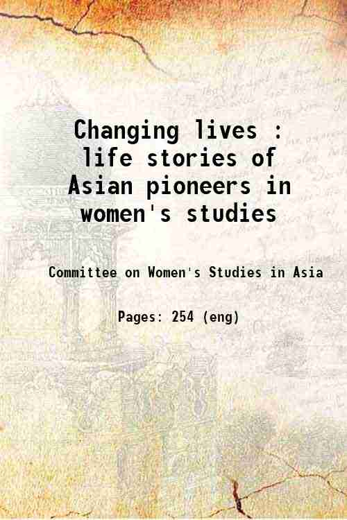 Changing lives : life stories of Asian pioneers in women's studies