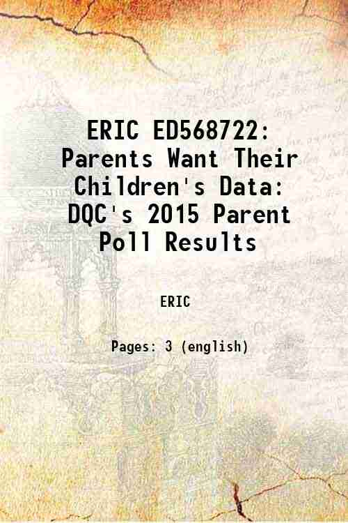 ERIC ED568722: Parents Want Their Children's Data: DQC's 2015 Parent Poll Results