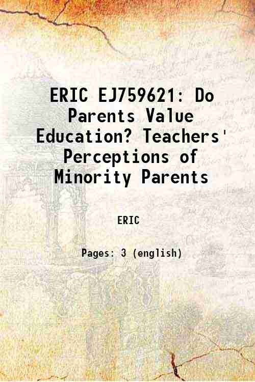 ERIC EJ759621: Do Parents Value Education? Teachers' Perceptions of Minority Parents