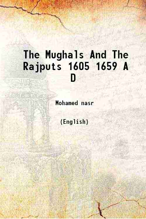 The Mughals And The Rajputs 1605 1659 A D