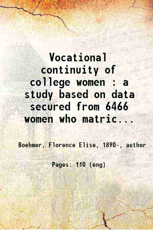 Vocational continuity of college women : a study based on data secured from 6466 women who matric...