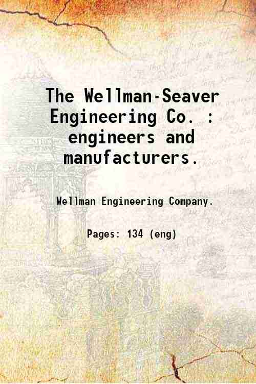 The Wellman-Seaver Engineering Co. : engineers and manufacturers.