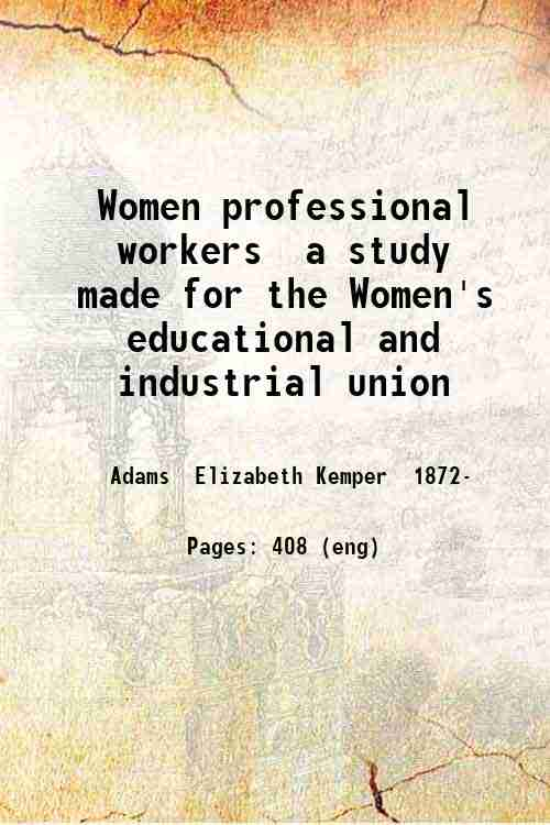 Women professional workers  a study made for the Women's educational and industrial union