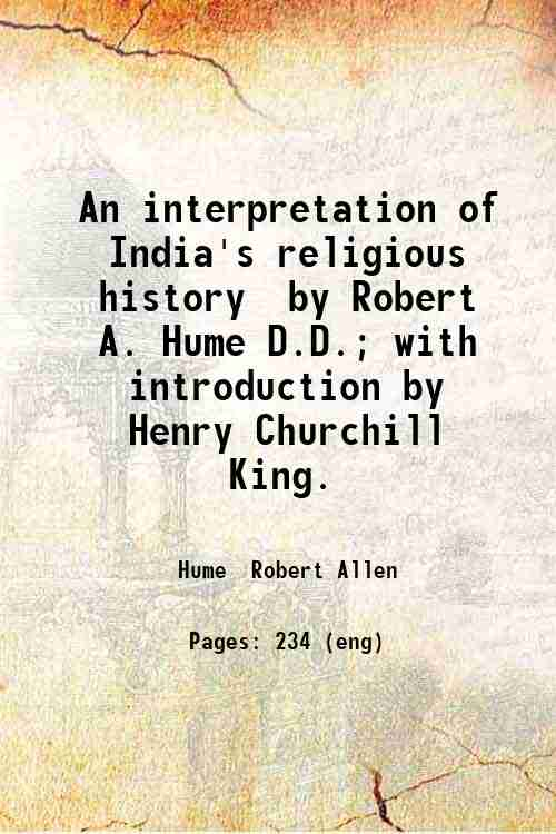 An interpretation of India's religious history / by Robert A. Hume D.D.; with introduction by Hen...