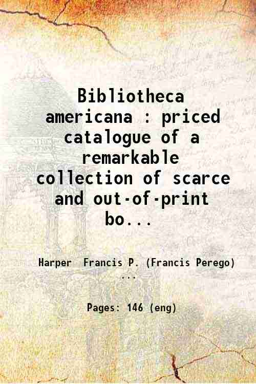 Bibliotheca americana : priced catalogue of a remarkable collection of scarce and out-of-print bo...