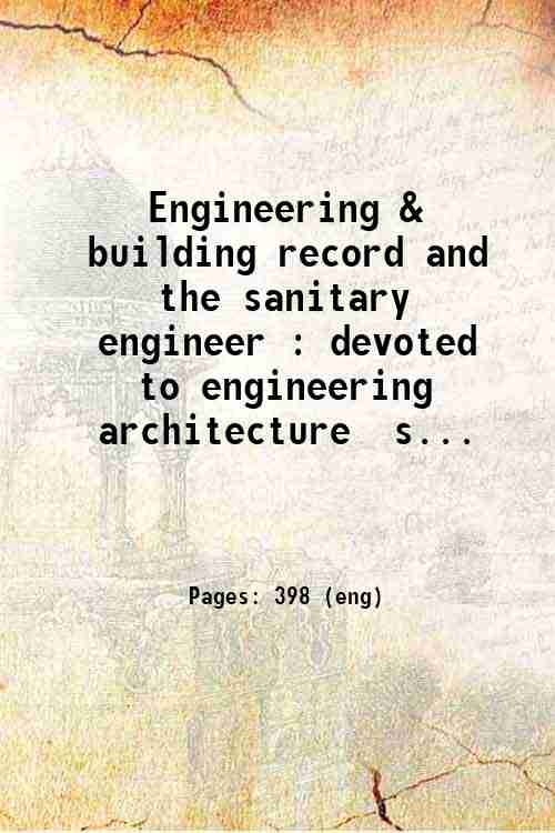 Engineering & building record and the sanitary engineer : devoted to engineering  architecture  s...