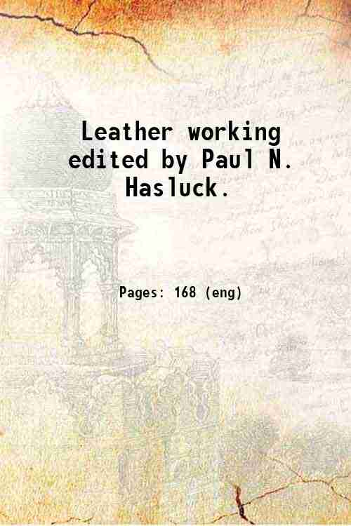 Leather working / edited by Paul N. Hasluck.