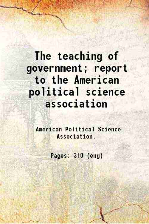 The teaching of government; report to the American political science association