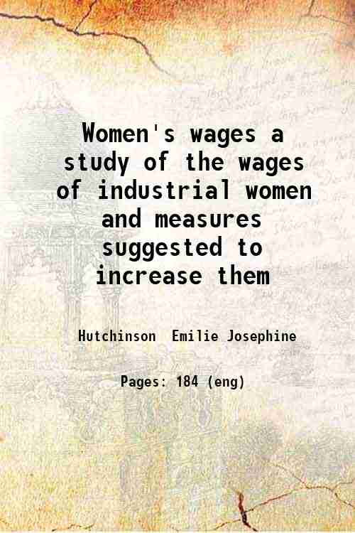 Women's wages a study of the wages of industrial women and measures suggested to increase them