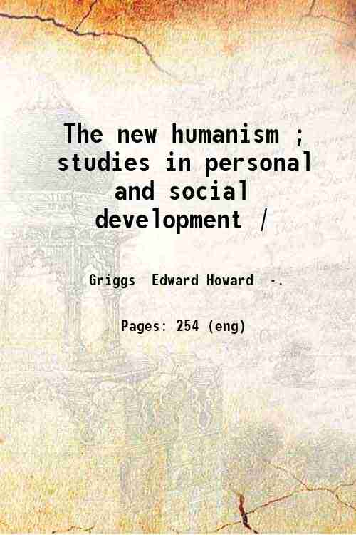 The new humanism ; studies in personal and social development /