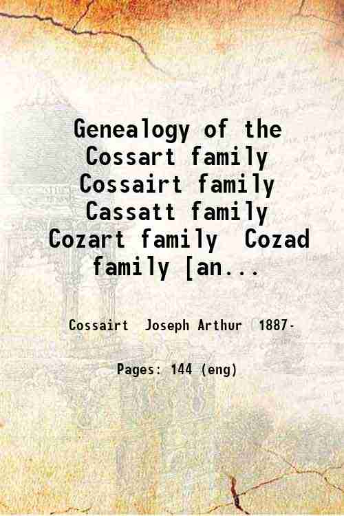 Genealogy of the Cossart family  Cossairt family  Cassatt family  Cozart family  Cozad family [an...
