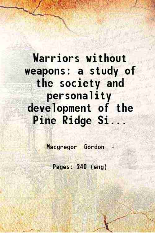 Warriors without weapons: a study of the society and personality development of the Pine Ridge Si...