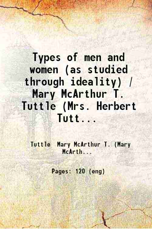 Types of men and women (as studied through ideality) / Mary McArthur T. Tuttle (Mrs. Herbert Tutt...