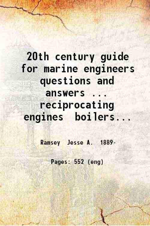 20th century guide for marine engineers  questions and answers ... reciprocating engines  boilers...