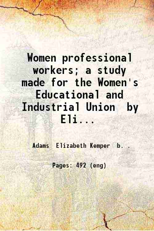 Women professional workers; a study made for the Women's Educational and Industrial Union  by Eli...