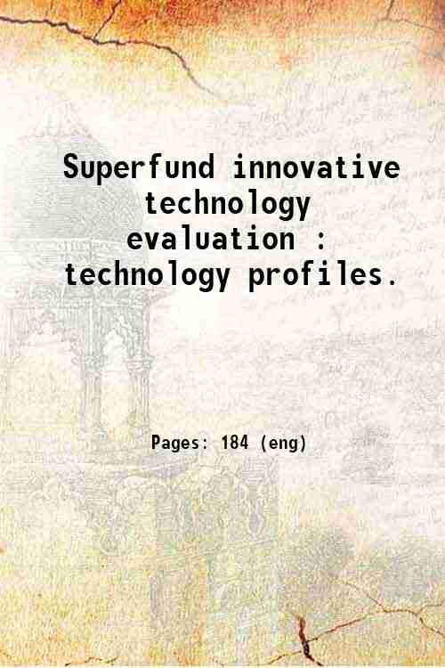 Superfund innovative technology evaluation : technology profiles.