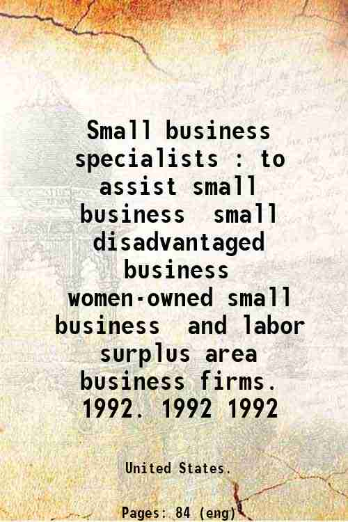 Small business specialists : to assist small business  small disadvantaged business  women-owned ...