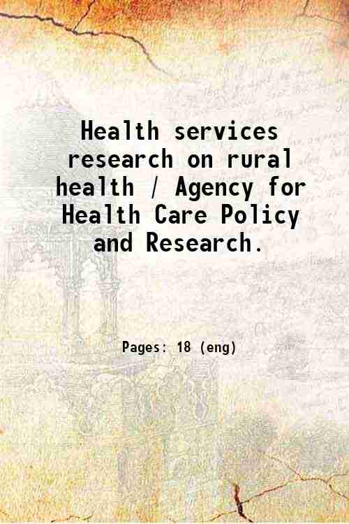Health services research on rural health / Agency for Health Care Policy and Research.