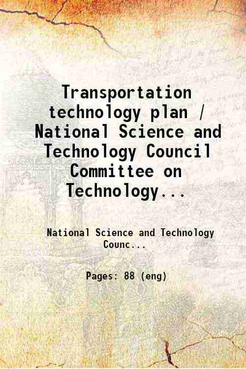 Transportation technology plan / National Science and Technology Council  Committee on Technology...