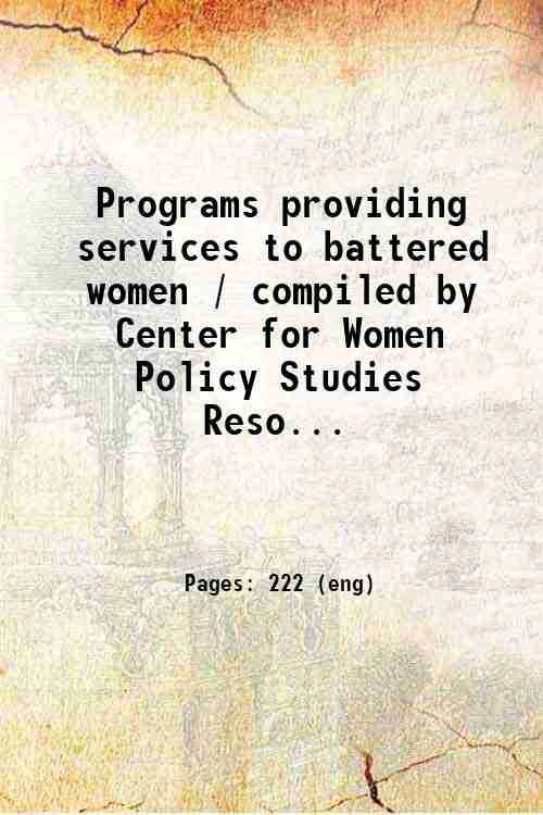 Programs providing services to battered women / compiled by Center for Women Policy Studies  Reso...