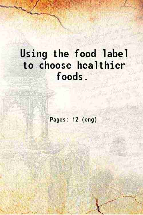 Using the food label to choose healthier foods.