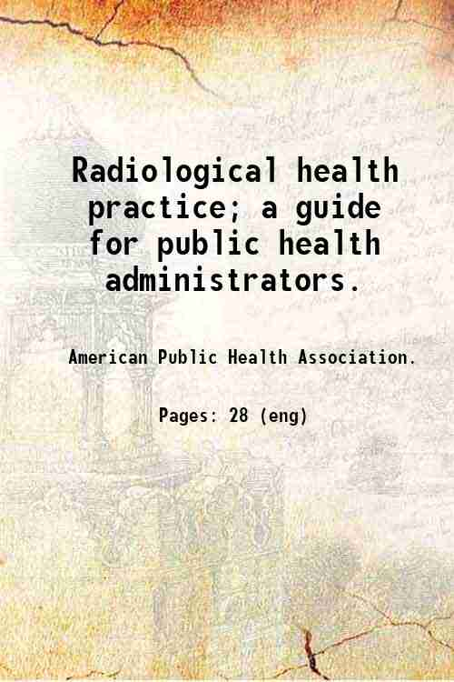 Radiological health practice; a guide for public health administrators.