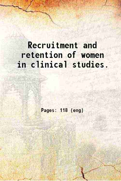 Recruitment and retention of women in clinical studies.