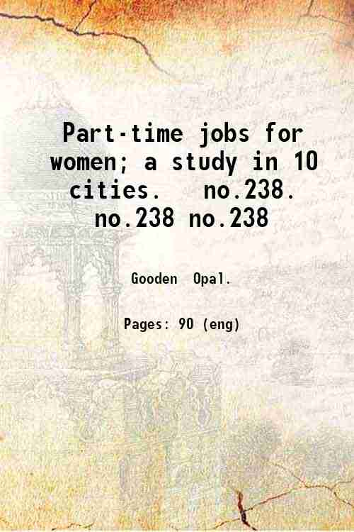 Part-time jobs for women; a study in 10 cities.   no.238. no.238 no.238