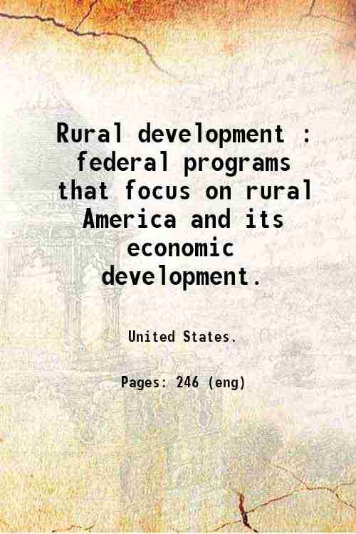 Rural development : federal programs that focus on rural America and its economic development.