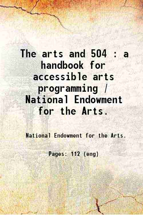 The arts and 504 : a handbook for accessible arts programming / National Endowment for the Arts.