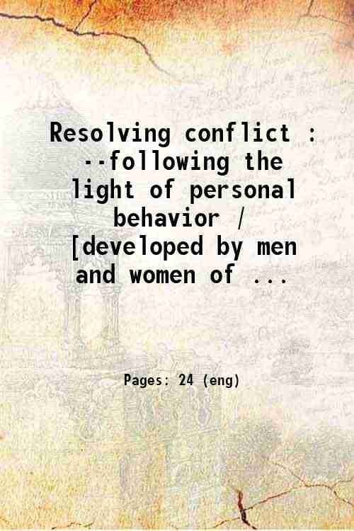 Resolving conflict : --following the light of personal behavior / [developed by men and women of ...