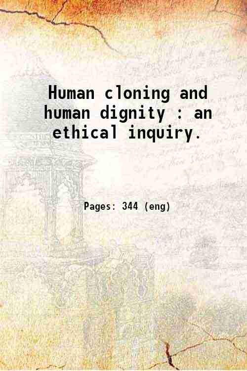 Human cloning and human dignity : an ethical inquiry.