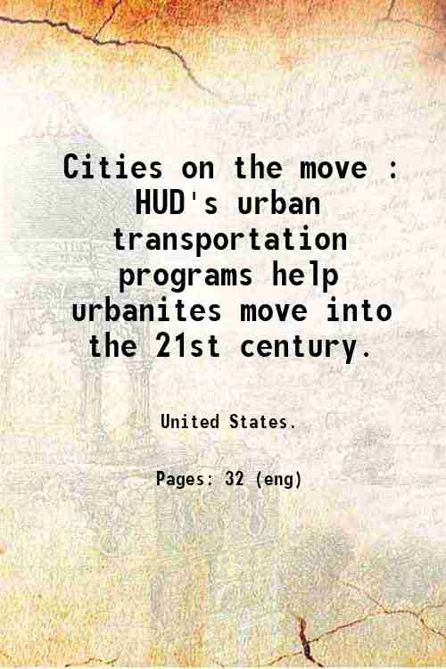 Cities on the move : HUD's urban transportation programs help urbanites move into the 21st century.