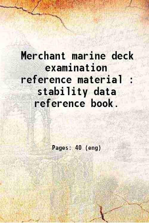 Merchant marine deck examination reference material : stability data reference book.