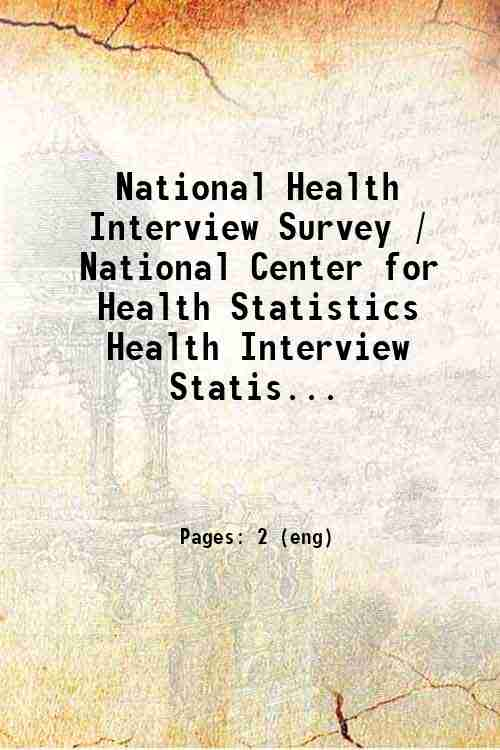 National Health Interview Survey / National Center for Health Statistics  Health Interview Statis...